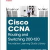 Cisco CCNA Routing and Switching 200-120 Foundation Learning Guide Library - 9781587143786