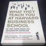 What They Teach You at Harvard Business School: My Two Years Inside the Cauldron of Capitalism Philip Delves Broughton ราคา 350